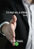 Emile Obadia - J'ai vingt ans, je chôme ! - Roman.