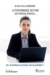 Emile-Paul Lemaire - La performance des PME, une histoire d'amour - Conseils pour que votre petite entreprise ne craigne plus jamais la crise.