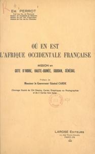 Emile Perrot et Jules Carde - Où en est l'Afrique occidentale française ? - Mission en Côte d'Ivoire, Haute-Guinée, Soudan, Sénégal.