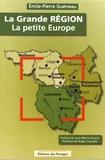 Emile-Pierre Guéneau - La Grande Région, la petite Europe.