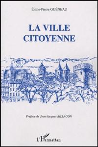 Emile-Pierre Guéneau - La ville citoyenne.