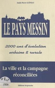 Emile-Pierre Guéneau et Antoine Bailly - Le pays Messin - 2000 ans d'évolution urbaine et rurale : la ville et la campagne réconciliées.
