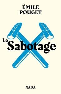 Emile Pouget - Le sabotage - Suivi de Le Parti du travail.