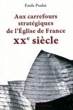 Emile Poulat - Aux carrefours stratégiques de l'Eglise de France - XXe siècle.