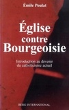 Emile Poulat - Eglise contre Bourgeoisie - Introduction au devenir du catholicisme actuel.