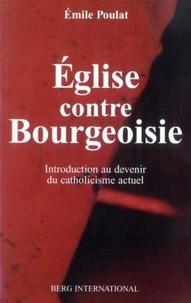 Emile Poulat - Eglise contre Bourgeoisie - Introduction au devenir du catholicisme actuel.
