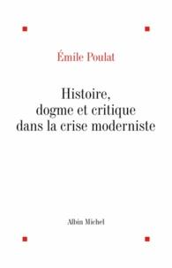 Emile Poulat et Emile Poulat - Histoire, dogme et critique dans la crise moderne.
