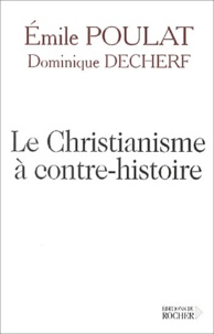 Emile Poulat et Dominique Decherf - Le christianisme à contre-histoire - Entretiens.