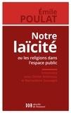Emile Poulat - Notre Laïcité ! - Ou les religions dans l'espace public.