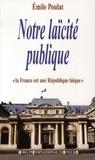 """Emile Poulat - Notre laïcité publique - """"La France est une République laïque"""" (Constitutions de 1946 et 1958)."""