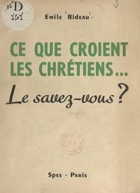 Emile Rideau - Ce que croient les Chrétiens... - Le savez-vous ?.