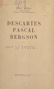 Emile Rideau - Descartes, Pascal, Bergson.