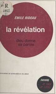 Emile Rideau - Je sais, je crois (1) - La révélation : Dieu donne sa parole.