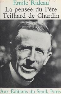 Emile Rideau - La pensée du Père Teilhard de Chardin.