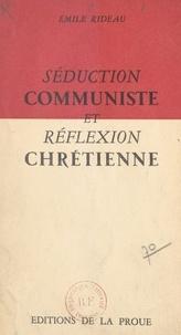 Emile Rideau - Séduction communiste et réflexion chrétienne.
