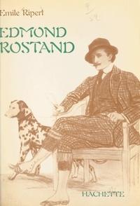 Emile Ripert - Edmond Rostand - Sa vie et son œuvre.