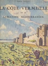 Emile Ripert et  Collectif - La côte Vermeille et le Languedoc méditerranéen - Ouvrage orné de 247 héliogravures.