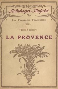 Emile Ripert et Henry Marcel - La Provence - Ouvrage illustré de 135 gravures et une carte.