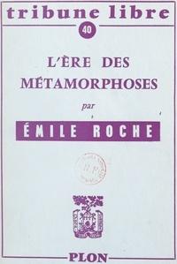 Emile Roche - L'ère des métamorphoses.
