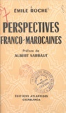 Emile Roche et Albert Sarraut - Perspectives franco-marocaines.