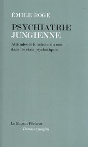 Emile Rogé - Psychiatrie Jungienne - Attitudes et fonctions du moi dans les états psychotiques - Attitudes et fonctions du moi dans les états psychotiques.