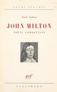 Emile Saillens - John Milton, poète combattant.