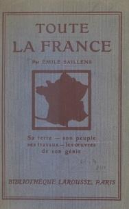 Emile Saillens - Toute la France - Sa terre, son peuple, ses travaux, les œuvres de son génie. 50 gravures et tableaux, et une carte hors texte en couleurs.