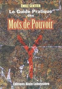 Emile Sentier - Le guide pratique des mots de pouvoir - Des pantacles runiques pour faire face à des situations exigeant des réponses appropriées et immédiates.