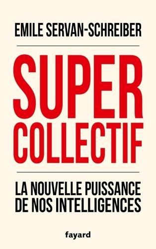 Supercollectif. La nouvelle puissance de l'intelligence collective - Emile Servan-Schreiber - Format ePub - 9782213710815 - 12,99 €