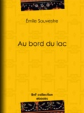 Emile Souvestre - Au bord du lac - L'esclave – Le serf – Le chevrier de Lorraine – L'apprenti.