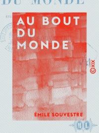 Emile Souvestre - Au bout du monde - Études sur les colonisations françaises.