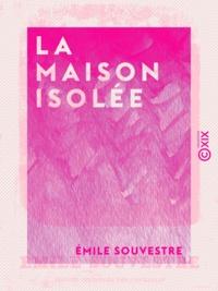 Emile Souvestre - La Maison isolée.