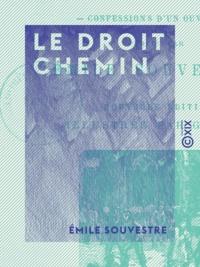 Emile Souvestre - Le Droit Chemin - Confessions d'un ouvrier.