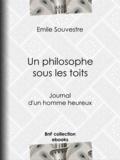 Emile Souvestre - Un philosophe sous les toits - Journal d'un homme heureux.