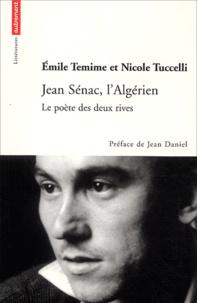 Emile Temime et Nicole Tuccelli - Jean Sénac, l'Algérien - Le poète des deux rives.
