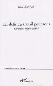Emile Usannaz - Les défis du travail pour tous - Comment refaire société.