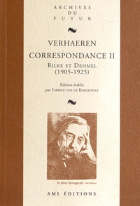Emile Verhaeren - Correspondance générale - Volume 2, Emile et Marthe Verhaeren, Richard et Ida Dehmel, Rainer Maria Rilke (1905-1925).