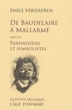 Emile Verhaeren - De Baudelaire à Mallarmé - Suivi de Parnassiens et symbolistes.
