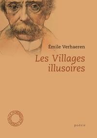 Emile Verhaeren - Les Villages illusoires - Précédé de Poèmes en prose et de La Trilogie noire (extraits).
