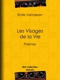 Emile Verhaeren - Les Visages de la Vie - Poèmes.