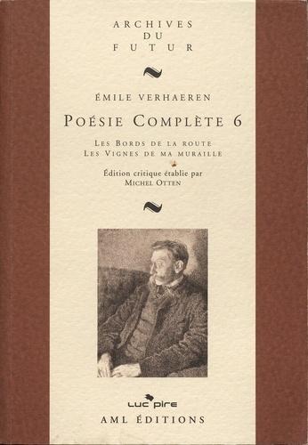 Emile Verhaeren - Poésie complète - Tome 6, Les Bords de la route ; Les Vignes de ma muraille.