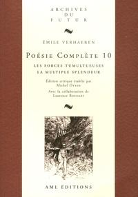 Emile Verhaeren - Poésie complète - Tome 10, Les forces tumultueuses ; La multiple splendeur.
