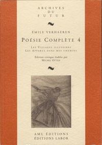 Emile Verhaeren - Poésie complète - Tome 4, Les Villages illusoires ; Les Apparus dans mes chemins.