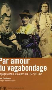 Emile Ziegelmeyer - Par amour du vagabondage... - Voyages dans les Alpes en 1872 et 1875.