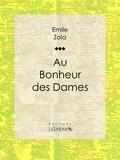 Emile Zola et  Ligaran - Au Bonheur des Dames.