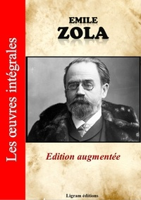 Emile Zola et Editions Ligram - Emile Zola - Les oeuvres complètes (édition augmentée).