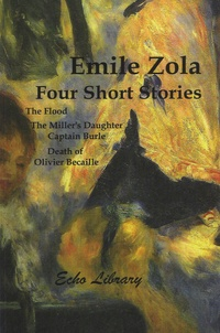 Emile Zola - Four Short Stories - The Flood - The Miller's Daughter - Captain Burle - Death of Olivier Becaille.