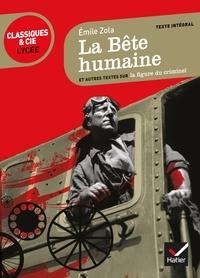 Emile Zola - La Bête humaine - Et autres textes sur la figure du criminel.