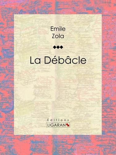 La Débâcle - Emile Zola Ligaran - Format ePub - 9782335004922 - 5,99 €