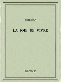 Emile Zola - La joie de vivre.